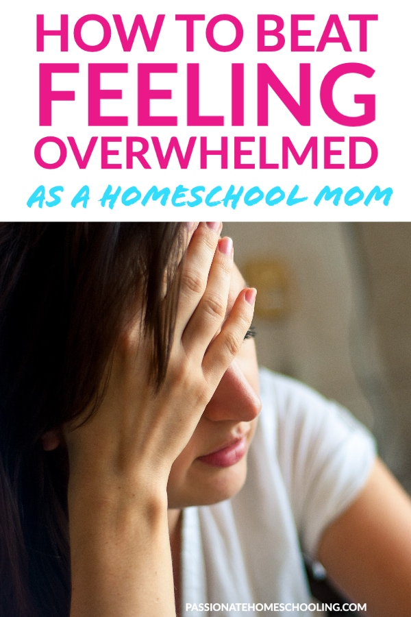 How To Beat Feeling Overwhelmed As A Homeschool Mom text overlaid on a photo of a woman resting her head in her hand.