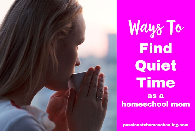 Ways To Find Quiet Time Homeschool Mom