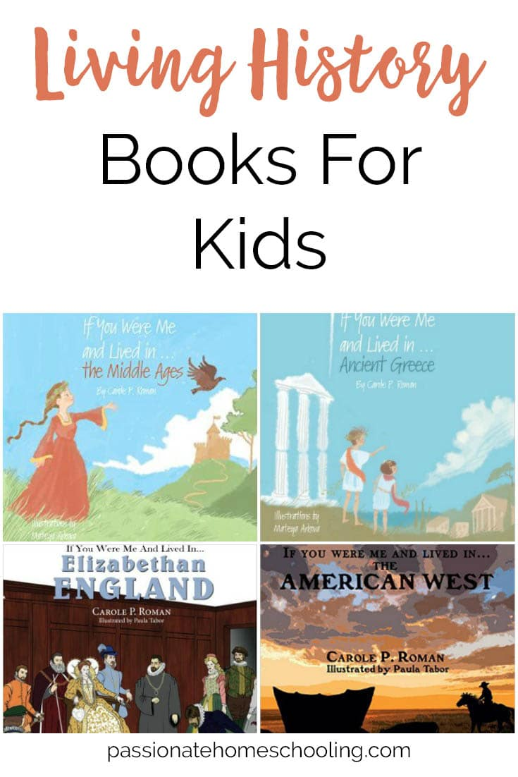 Fun living history books for children. They can look back in time and see what life would be like if they lived in the middle ages, ancient greece, pioneer life and more! A great homeschool history resource to. | www.passionatehomeschooling.com